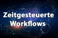 Zeitgesteuerte Workflows