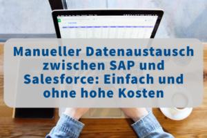 Sie möchten Daten von SAP nach Salesforce übertragen? Als grundliegende Form der Softwareintegration bietet der manuelle Datenaustausch viele Vorteile.