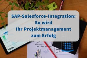 Bei der von SAP-Salesforce-Integrationsprojekten müssen viele Aspekte beachtet werden.