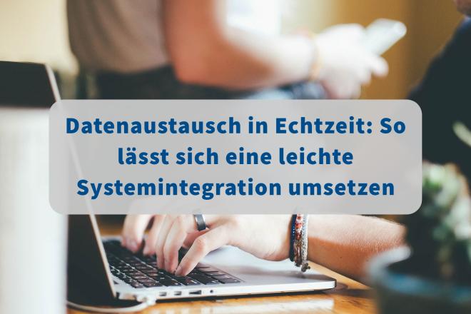 Es gibt viele technische Möglichkeiten, eine leichte Systemintegration umzusetzen