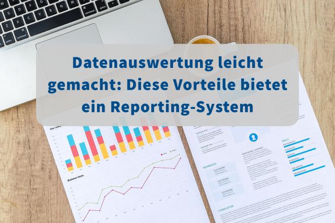 Datenauswertung leicht gemacht: Diese Vorteile bietet ein Reporting-System